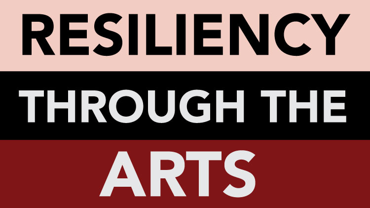 Resiliency Through the Arts